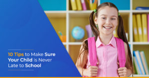 10 Tips to Make Sure Your Chilid is Never Late to School - SchoolBasix