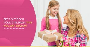 """Best Gifts for Your Children """"This Holiday Season"""""""