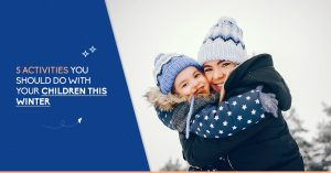 5 Activities You Should Do with Your Children This Winter